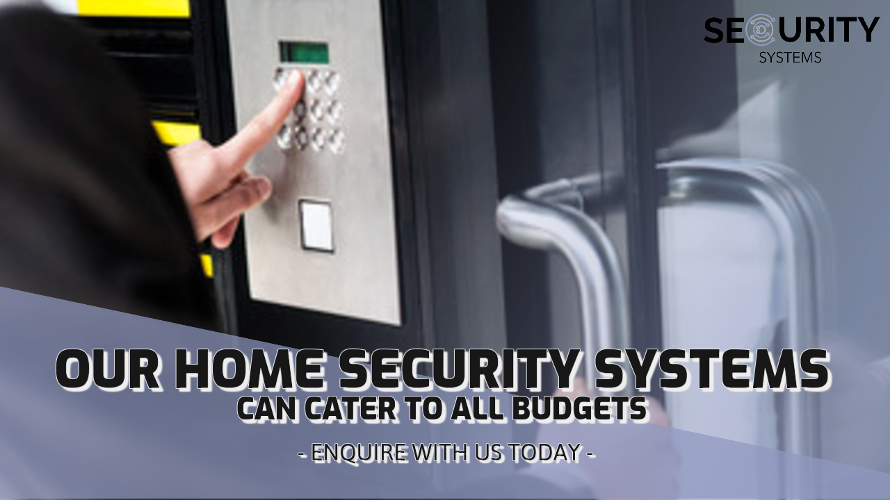 Our home security systems can cater to all budgets